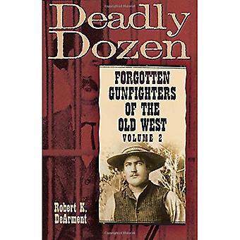 Deadly Dozen: Twelve Forgotten Gunfighters of the Old West, Volume 2