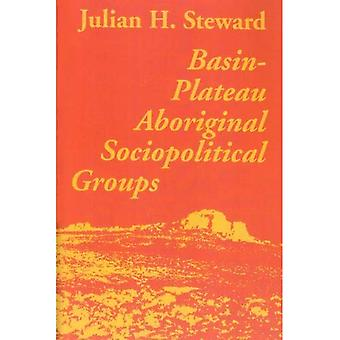 Basin Plateau Aboriginal Sociopolitical (Smithsonian Institution Bureau of American Ethnology Bulletin, No 20)