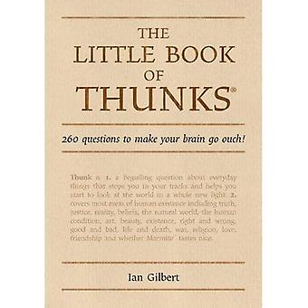 The Little Book of Thunks: 260 questions to make your brain go ouch!: 260 Questions to Make Your Brain Go Ouch!