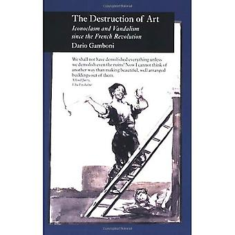 The Destruction of Art: Iconoclasm and Vandalism Since the French Revolution (Picturing History)