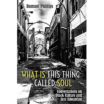 What Is This Thing Called Soul: Conversations on Black Culture and Jazz Education (Black Studies and Critical Thinking)