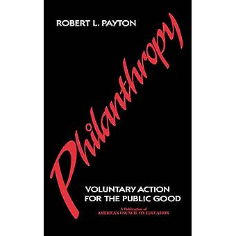 Philanthropy Voluntary Action for the Public Good by Payton & Robert L.