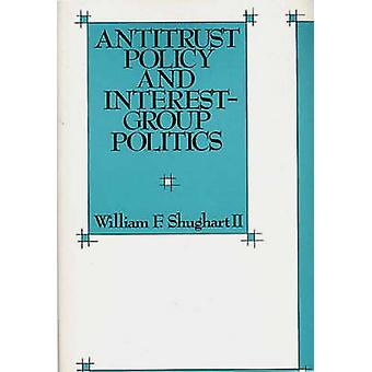 Antitrust Policy and InterestGroup Politics by Shughart & William F.