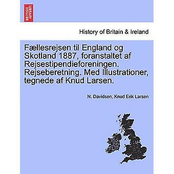 Fllesrejsen til England og Skotland 1887 foranstaltet af Rejsestipendieforeningen. Rejseberetning. Med Illustrationer tegnede af Knud Larsen. by Davidsen & N.