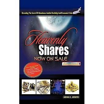 Heavenly Shares Now on Sale Download Revealing the Covenant of Abundance Amidst Hardship and Economic Crises by Joseph & Adina C.
