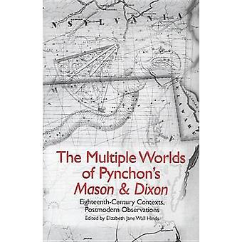 The Multiple Worlds of Pynchons Mason  Dixon EighteenthCentury Contexts Postmodern Observations by Hinds & Elizabeth Jane Wall