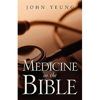 Medicine In The Bible by Yeung & Wing King