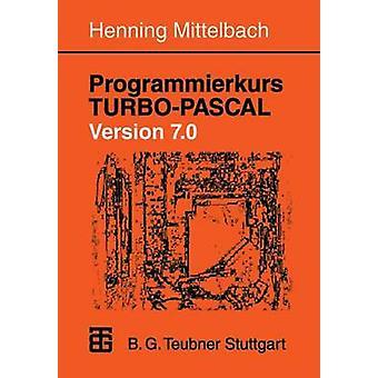 Programmierkurs TurboPascal Version 7.0 Ein Lehr Und Ubungsbuch Mit Mehr ALS 220 Programmen by Mittelbach & Henning