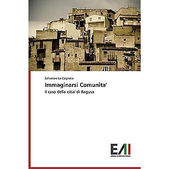 Immaginarsi Comunita by La Cognata Salvatore