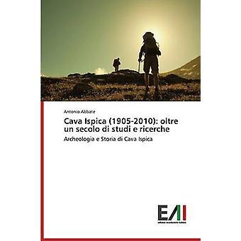 Cava Ispica 19052010 oltre un secolo di studi e ricerche by Abbate Antonio