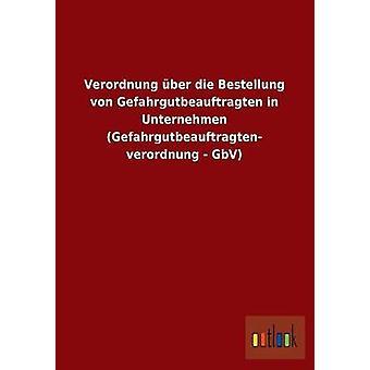 Verordnung ber die Bestellung von Gefahrgutbeauftragten en Unternehmen Gefahrgutbeauftragten verordnung GbV por ohne Autor