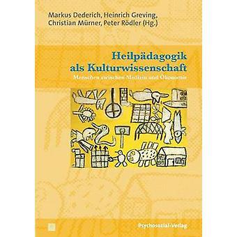 Heilpadagogik ALS Kulturwissenschaft by Dederich & Markus