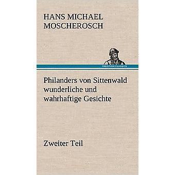 Philanders Von Sittenwald Wunderliche Und Wahrhaftige Gesichte Zweiter Teil af Moscherosch & Hans Michael
