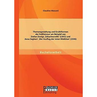 Themengestaltung und Erzhlformen der Exilliteratur am Beispiel von Stefan Zweigs Schachnovelle 1943 und Anna Seghers Der Ausflug der toten Mdchen 1946 by Massard & Claudine