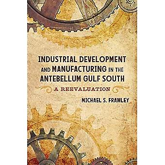 Industrial Development and Manufacturing in the Antebellum Gulf South: A Reevaluation
