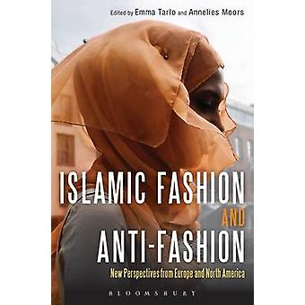 Islamic Fashion and Anti-Fashion - New Perspectives from Europe and No