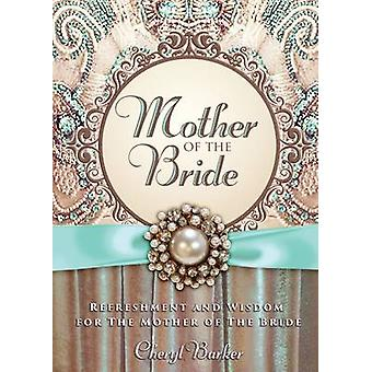 Mother of the Bride - Refreshment and Wisdom for the Mother of the Bri