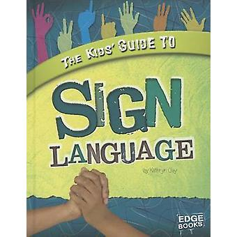 The Kids' Guide to Sign Language by Kathryn Clay - Kari Sween - 97814