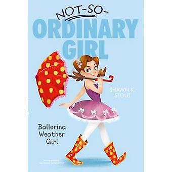 Ballerina Weather Girl by Shawn K Stout - Angela Martini - 9781442474