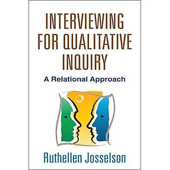 Interviewing for Qualitative Inquiry - A Relational Approach by Ruthel