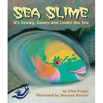 Sea Slime - It's Eeuwy - Gooey - and Under the Sea by Ellen J Prager -