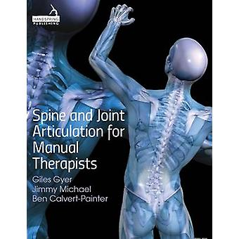 Spine and Joint Articulation for Manual Therapists by G. Gyer - J. Mi