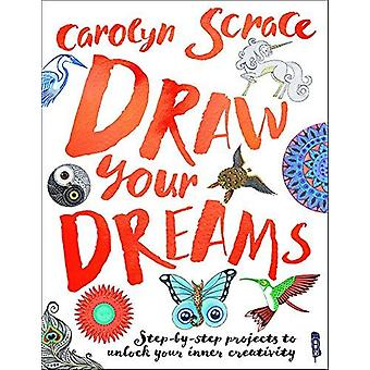 Draw Your Dreams - Step-By-Step Projects by Carolyn Scrace - 978191200