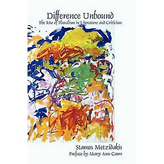 Difference Unbound - The Rise of Pluralism in Literature and Criticism