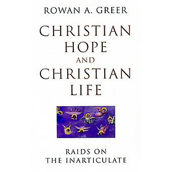 Christian Hope and Christian Life - Raids on the Inarticulate by Rowan