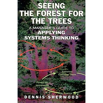Seeing the Forest for the Trees - A Manager's Guide to Applying System