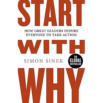 Start With Why: How Great Leaders Inspire Everyone To Take Action (Paperback) by Sinek Simon
