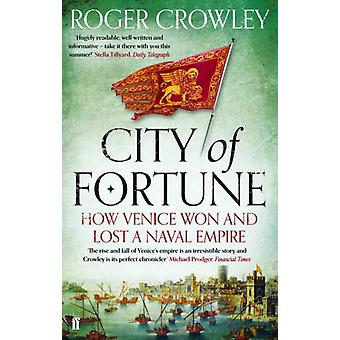 City of Fortune: How Venice Won and Lost a Naval Empire (Paperback) by Crowley Roger