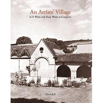 An Artist's Village - G.F. and Mary Watts in Compton by Mark Bills - P