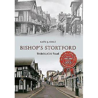 Bishop's Stortford gjennom tid av Kate J. Cole - Kate Dumycz - 97814