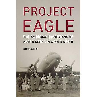 Projekt Eagle - die amerikanische Christen in Nordkorea im zweiten Weltkrieg