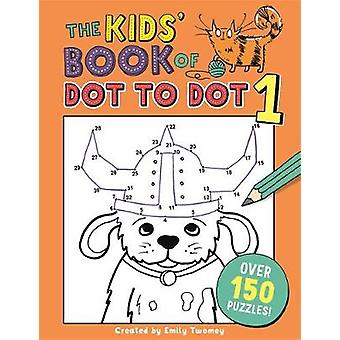 The Kids' Book of Dot to Dot 1 by Emily Golden Twomey - 9781780555058
