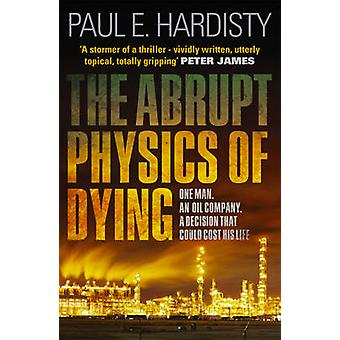 The Abrupt Physics of Dying by Paul E. Hardisty - 9781910633052 Book