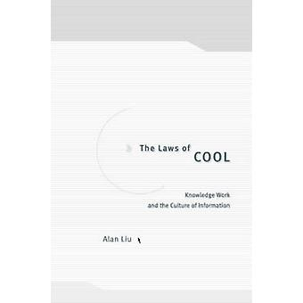 The Laws of Cool - Knowledge Work and the Culture of Information by Al