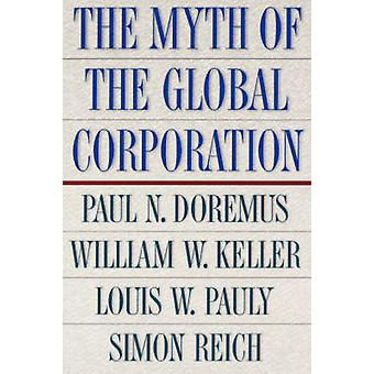 The Myth of the Global Corporation by Paul N. Doremus - William W. Ke
