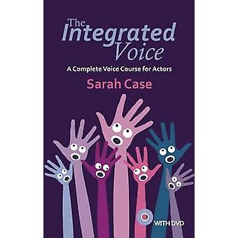 The Integrated Voice - A Complete Voice Course for Actors by Sarah Cas