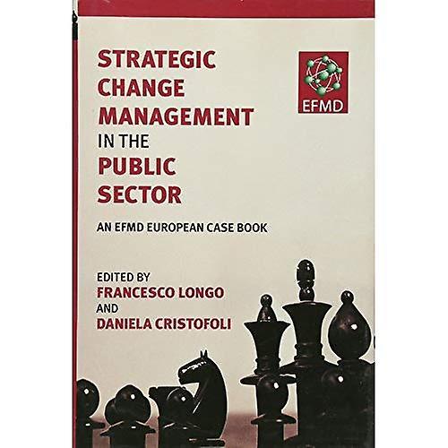 Strategic Change ManageHommest in the Public Sector  An EFMD European Case Book