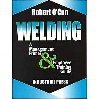 Welding: A Management Primer and Employee Training Guide