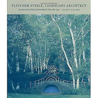 Fletcher Steele, Landschaftsarchitekt: Rechenschaft über das Gardenmaker Leben, 1885-1971