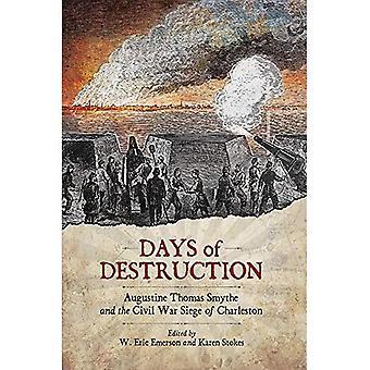 Dagar av förstörelse: Augustine Thomas Smythe och inbördeskriget belägringen av Charleston