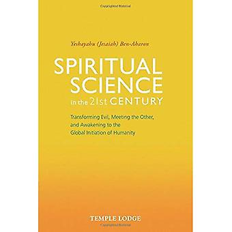 Spiritual Science in the 21st Century: Transforming Evil, Meeting the Other, and Awakening to the Global Initiation of Humanity