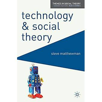 Technology and Social Theory by Matthewman & Steve