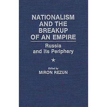 Nationalism and the Breakup of an Empire Russia and Its Periphery by Rezun & Miron