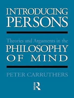 Introducing Persons Theories and Arguments in the Philosophy of the Mind by Carruthers & Peter