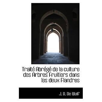 Trait Abrg de la culture des Arbres Fruitiers dans les deux Flandres by B. de Wulf & J.
