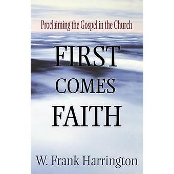 First Comes Faith by Harrington & W. Frank